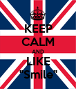 """KEEP CALM AND LIKE """"Smile"""" - Personalised Poster small"""