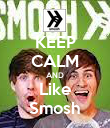 KEEP CALM AND Like Smosh - Personalised Poster large