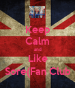 Keep Calm and Like Sore(Fan Club - Personalised Poster large