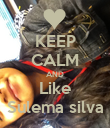 KEEP CALM AND Like Sulema silva - Personalised Poster large