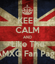 KEEP CALM AND Like The AMXG Fan Page - Personalised Poster large