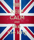 KEEP CALM AND like  the king - Personalised Poster large
