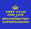 KEEP CALM AND LIKE THE RECONNECTED SUPERHUMANS - Personalised Poster large