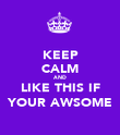 KEEP CALM AND LIKE THIS IF YOUR AWSOME - Personalised Poster large