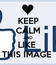 KEEP CALM AND LIKE  THIS IMAGE  - Personalised Poster large