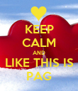 KEEP CALM AND LIKE THIS IS PAG - Personalised Poster large