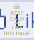 KEEP CALM AND LIKE THIS PAGE  - Personalised Poster large