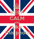 KEEP CALM AND Like This photo - Personalised Poster large