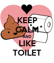 KEEP CALM AND LIKE TOILET - Personalised Poster large
