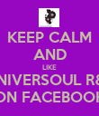 KEEP CALM AND LIKE UNIVERSOUL R&B ON FACEBOOK - Personalised Poster large