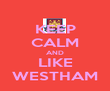 KEEP CALM AND LIKE WESTHAM - Personalised Poster large