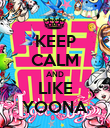 KEEP CALM AND LIKE YOONA - Personalised Poster large