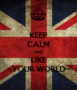 KEEP CALM AND LIKE ~YOUR WORLD~ - Personalised Poster large