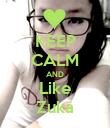 KEEP CALM AND Like Zuka - Personalised Poster large