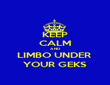 KEEP CALM AND LIMBO UNDER  YOUR GEKS - Personalised Poster large