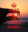 KEEP CALM AND Limit D Smallz - Personalised Poster large