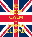 KEEP CALM AND LIMPIA EL IPAD - Personalised Poster large