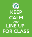KEEP CALM AND LINE UP  FOR CLASS - Personalised Poster large