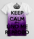 KEEP CALM AND  LINO ME REPROBÓ - Personalised Poster large