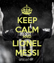 KEEP CALM AND LIONEL MESSI - Personalised Poster large