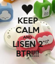 KEEP CALM AND LISEN 2 BTR!!!! - Personalised Poster large