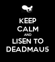 KEEP CALM AND LISEN TO DEADMAU5 - Personalised Poster large