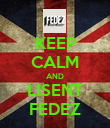KEEP CALM AND LISENT FEDEZ - Personalised Poster large