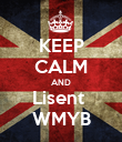 KEEP CALM AND Lisent  WMYB - Personalised Poster large