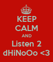 KEEP CALM AND Listen 2 dHiNoOo <3 - Personalised Poster large