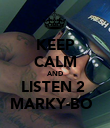 KEEP CALM AND LISTEN 2  MARKY-BO   - Personalised Poster large