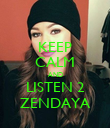 KEEP CALM AND LISTEN 2 ZENDAYA - Personalised Poster large