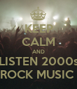 KEEP CALM AND LISTEN 2000s ROCK MUSIC  - Personalised Poster large