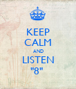 """KEEP CALM AND LISTEN """"8""""  - Personalised Poster large"""