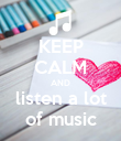 KEEP CALM AND listen a lot of music - Personalised Poster large