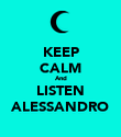 KEEP CALM And LISTEN ALESSANDRO - Personalised Poster large