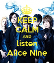 KEEP CALM AND listen Alice Nine - Personalised Poster large