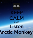 KEEP CALM AND Listen Arctic Monkeys - Personalised Poster large