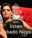 KEEP CALM AND listen Babado Novo - Personalised Poster large