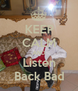 KEEP CALM AND Listen Back Bad - Personalised Poster large