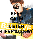 KEEP CALM AND LISTEN BELIEVE ACOUSTIC - Personalised Poster large