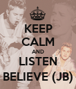 KEEP CALM AND LISTEN BELIEVE (JB) - Personalised Poster large