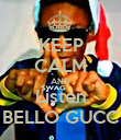 KEEP CALM AND Listen BELLO GUCC - Personalised Poster large