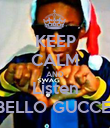 KEEP CALM AND Listen BELLO GUCCEI - Personalised Poster large