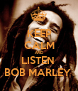 KEEP CALM AND LISTEN  BOB MARLEY  - Personalised Poster large