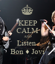 KEEP CALM AND Listen  Bon ♦ Jovi - Personalised Poster large