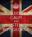 KEEP CALM AND LISTEN   BOY GEORGE  - Personalised Poster large