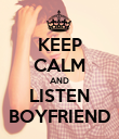 KEEP CALM AND LISTEN BOYFRIEND - Personalised Poster large