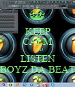 KEEP CALM AND LISTEN BOYZ DA BEAT - Personalised Poster large