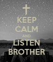 KEEP CALM AND LISTEN BROTHER - Personalised Poster large