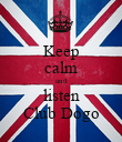 Keep calm and listen Club Dogo - Personalised Poster large